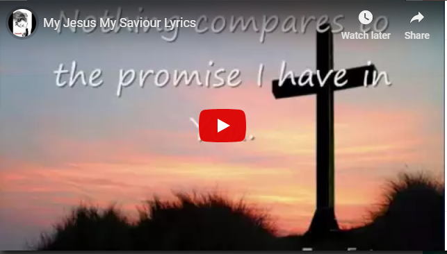 My Jesus my Saviour lyrics