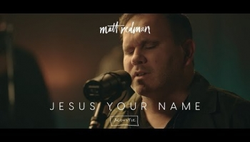 Jesus Your Name – Matt Redman