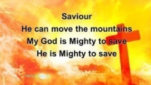 MIGHTY TO SAVE CHRISTIAN SONG LYRICS